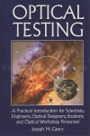 Optical Testing: A Practical Introduction for Scientists, Engineers, Optical Designers, Students, and Optical Workshop Personnel Book