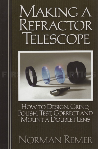 Making a Refractor Telescope: How to Design, Grind, Polish, Test, Correct and Mount a Doublet Lens Book